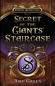 Secret of the Giants' Staircase (Amarias Series) ebook by Amy Lynn Green