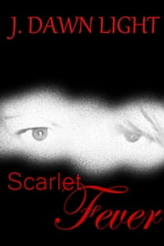 Scarlet Fever ebook by J. Dawn Light