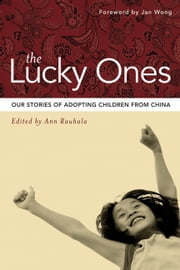 The Lucky Ones - Our Stories of Adopting Children from China ebook by Ann Rauhala