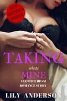 Taking What's Mine - An Office BDSM Romance Story ebook by Lily Anderson