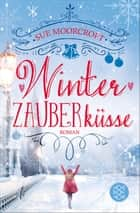 Winterzauberküsse - Roman ebook by Christiane Winkler, Sue Moorcroft