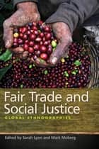Fair Trade and Social Justice - Global Ethnographies ebook by Mark Moberg, Sarah Lyon
