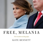 Free, Melania - The Unauthorized Biography audiolibro by Kate Bennett