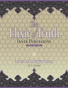 The Elixir of Truth: Inner Dimensions ebook by Musa Muhaiyaddeen