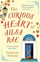 The Curious Heart of Ailsa Rae eBook by Stephanie Butland
