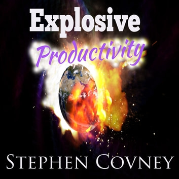 Explosive Productivity - Doing Less to Achieve More audiobook by Stephen Covney