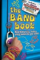 The Band Book - How many silly, funky, crazy bands do you own? ebook by Ilanit Oliver, Dan Potash