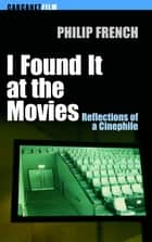 I Found It at the Movies ebook by Philp French