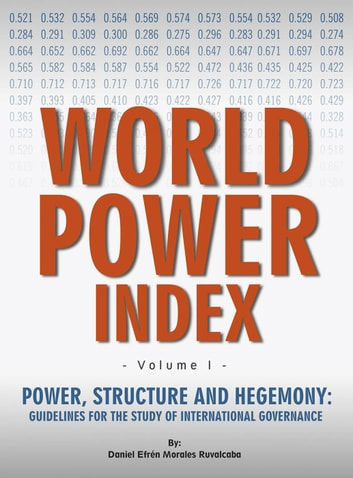 Power, Structure and Hegemony. Volume I: World Power Index ebook by Daniel Morales Ruvalcaba