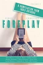 First Chapters: Foreplay - First Chapters, #3 ebook by Chris Genovese, Phoebe Alexander, Laylah Roberts,...