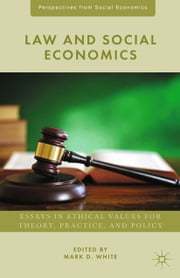 Law and Social Economics - Essays in Ethical Values for Theory, Practice, and Policy ebook by M. White