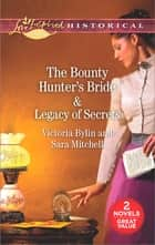 The Bounty Hunter's Bride & Legacy of Secrets - An Anthology ebook by Victoria Bylin, Sara Mitchell