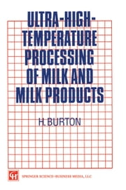Ultra-High-Temperature Processing of Milk and Milk Products ebook by H. Burton