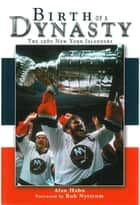 Birth of a Dynasty - The 1980 New York Islanders ebook by Alan Hahn, Bob Nystrom