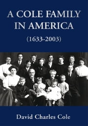 A Cole Family in America (1633-2003) ebook by David Charles Cole