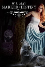 Marked By Destiny - Hidden Secrets Saga, #3 ebook by W.J. May
