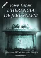 L'herencia de Jerusalem ebook by Josep Capsir