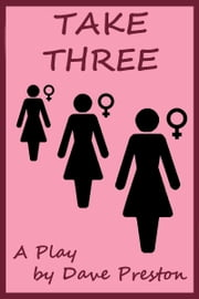 Take Three - A Play by Dave Preston ebook by Dave Preston