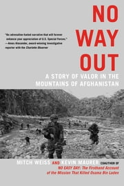 No Way Out - A Story of Valor in the Mountains of Afghanistan ebook by Mitch Weiss,Kevin Maurer