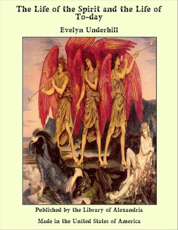 The Life of the Spirit and the Life of To-day ebook by Evelyn Underhill