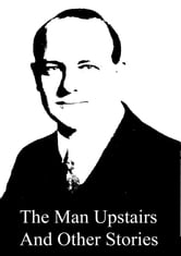 The Man Upstairs And Other Stories ebook by P. G. Wodehouse