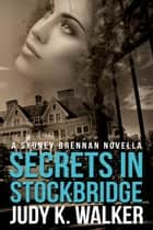 Secrets in Stockbridge - A Sydney Brennan Novella ebook by Judy K. Walker