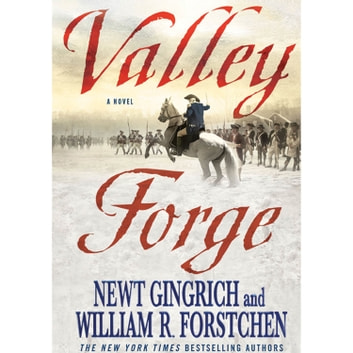 Valley Forge - George Washington and the Crucible of Victory audiobook by Newt Gingrich,William R. Forstchen,Albert S. Hanser