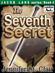 A Beth-Hill Novel: Jacob Lane Series Book 4: The Seventh Secret ebook by Jennifer St. Clair
