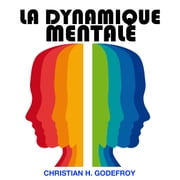 La dynamique mentale audiobook by Christian H. Godefroy