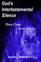 God's Intertestamental Silence: Then Came Jesus Christ ebook by Saundra L. Washington D.D.