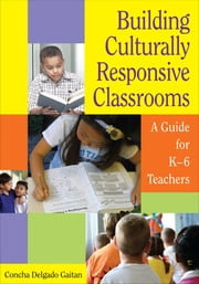 Building Culturally Responsive Classrooms - A Guide for K-6 Teachers ebook by Concha Delgado Gaitan