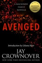 Avenged: A MacKenzie Family Novella ebook by Jay Crownover, Liliana Hart