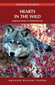 Hearts in the Wild - Inspiring Stories of Animal Rescues ebook by Roxanne Willems Snopek