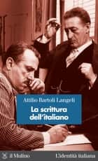 La scrittura dell'italiano ebook by Attilio, Bartoli Langeli