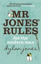 Mr Jones' Rules for the Modern Man ebook by Dylan Jones