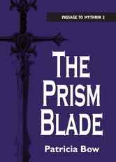 The Prism Blade - Passage to Mythrin ebook by Patricia Bow