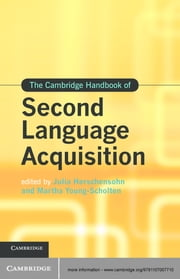 The Cambridge Handbook of Second Language Acquisition ebook by Julia Herschensohn,Martha Young-Scholten