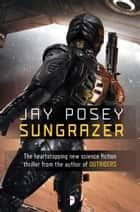 Sungrazer ebook by Jay Posey