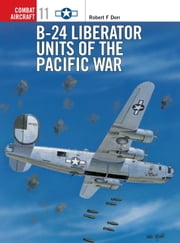 B-24 Liberator Units of the Pacific War ebook by Mark Rolfe,Robert Dorr