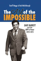 The Art of the Impossible - Dave Barrett and the NDP in Power, 1972–1975 ebook by Geoff Meggs,Rod Mickleburgh