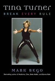 Tina Turner - Break Every Rule ebook by Mark Bego