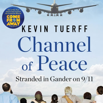 Channel of Peace - Stranded in Gander on 9/11 audiobook by Kevin Tuerff