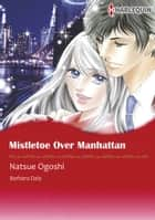 Mistletoe Over Manhattan (Harlequin Comics) - Harlequin Comics ebook by Barbara Daly, Natsue Ogoshi