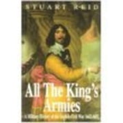 All the King's Armies - A Military History of the English Civil War 1642-1651 ebook by Stuart Reid
