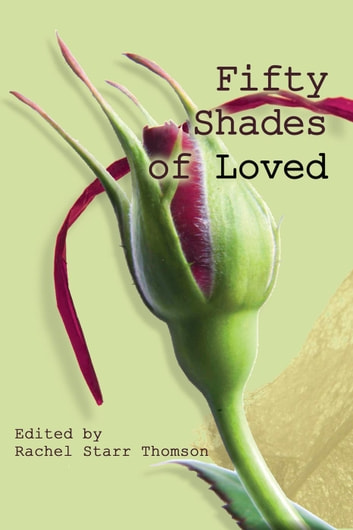 Fifty Shades of Loved ebook by Rachel Starr Thomson,Mercy Hope,Shea Wood,Katie Rees,Susan Milligan,Kit Tosello,Laura Leighanne Busick