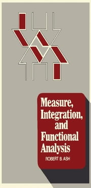 Measure, Integration, and Functional Analysis ebook by Ash, Robert B.