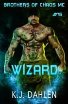 Wizard - Bikers Of The Rio Grande, #5 ebook by Kj Dahlen