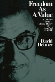 Freedom As a Value - A Critique of the Ethical Theory of Jean-Paul Sarte ebook by David Detmer