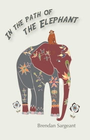In the Path of the Elephant ebook by Sargeant, Brendan