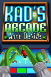 Kad's Arcade ebook by Anne deNize